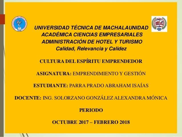 UNIVERSIDAD TÉCNICA DE MACHALAUNIDAD ACADÉMICA CIENCIAS EMPRESARIALES ADMINISTRACIÓN DE HOTEL Y TURISMO Calidad, Relevanci...