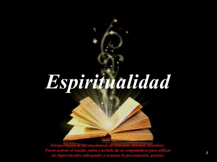 Espiritualidad Interpretación de las enseñanzas de Omraam Mikhaël Aïvanhov.  Favor activar el sonido, ratón y teclado de s...