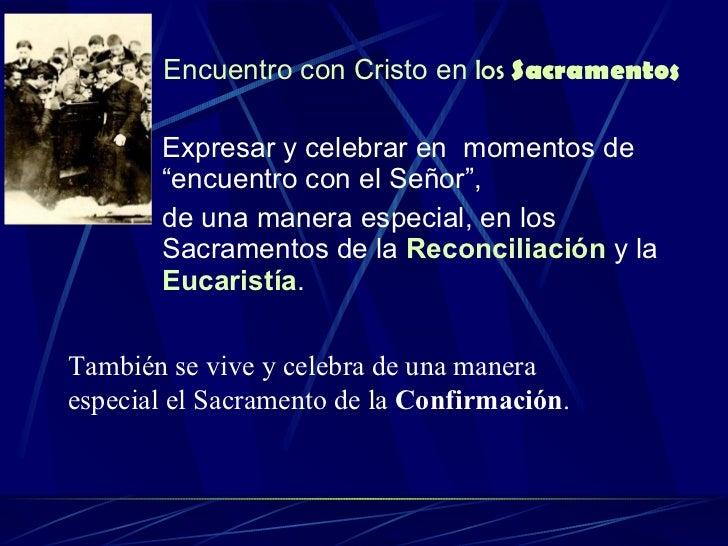 """Encuentro con Cristo en  los  Sacramentos <ul><li>Expresar y celebrar en  momentos de """"encuentro con el Señor"""", </li></ul>..."""