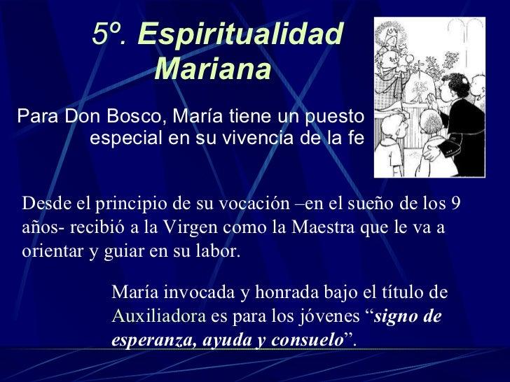 5º.  Espiritualidad Mariana   <ul><li>Para Don Bosco, Mar ía  tiene un puesto especial en su vivencia de la fe </li></ul>D...