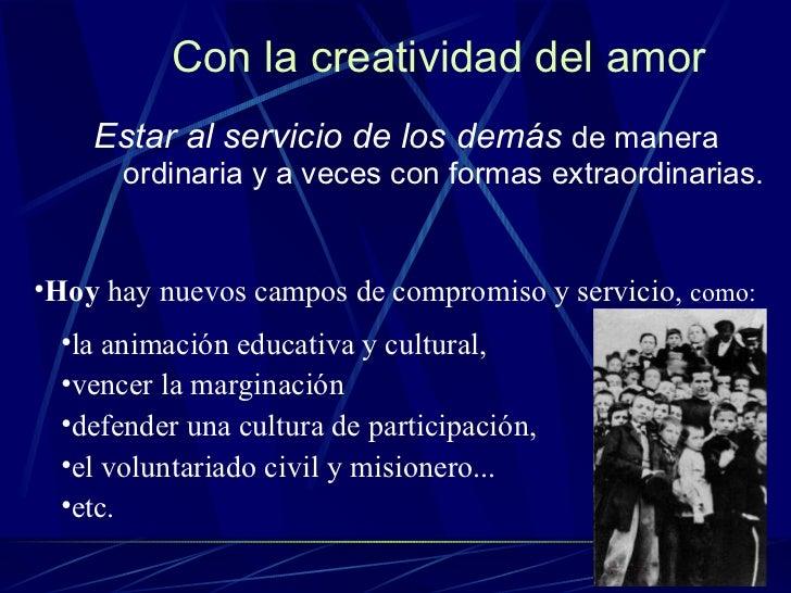 Con la creatividad del amor <ul><li>Estar al servicio de los demás   de manera ordinaria y a veces con formas extraordinar...