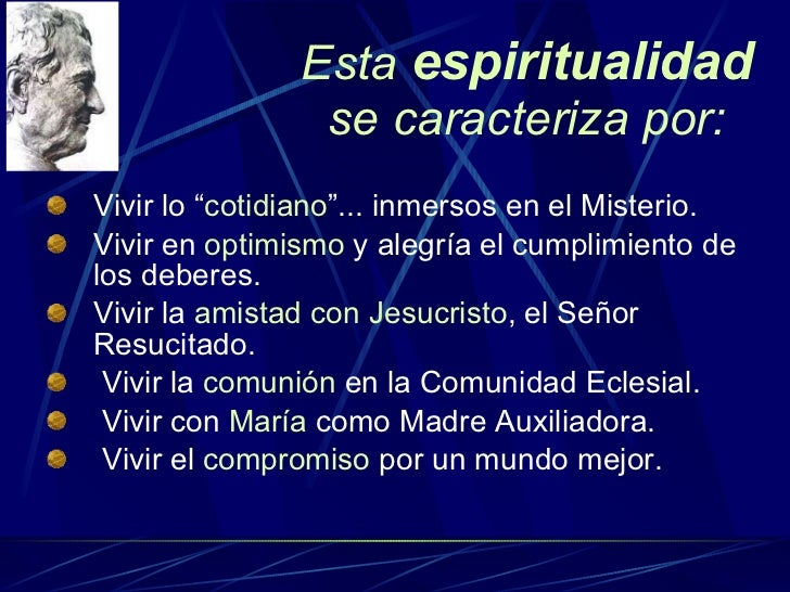 "Esta  espiritualidad  se caracteriza por: <ul><li>Vivir lo "" cotidiano ""... inmersos en el Misterio. </li></ul><ul><li>Viv..."