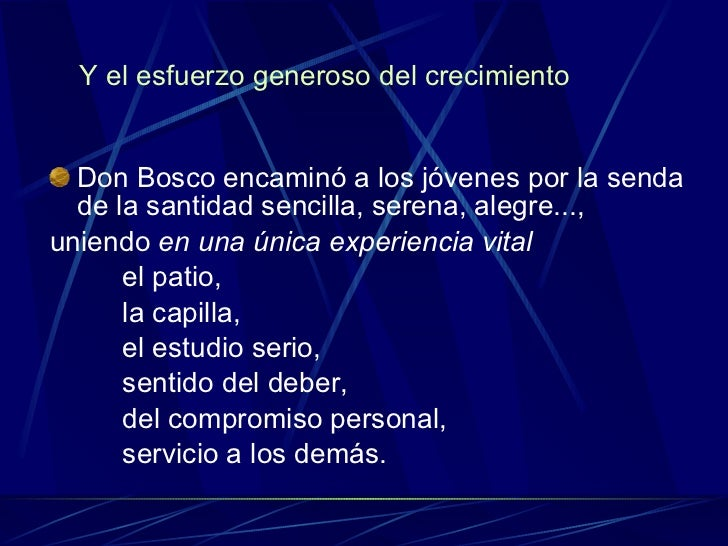 Y el esfuerzo generoso del crecimiento <ul><li>Don Bosco encaminó a los jóvenes por la senda de la santidad sencilla, sere...