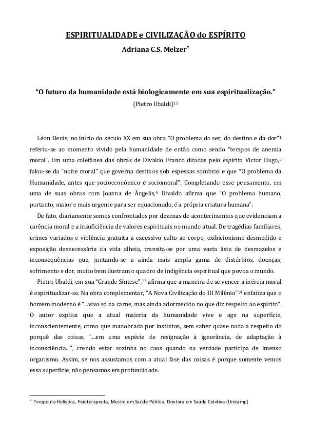 """ESPIRITUALIDADE e CIVILIZAÇÃO do ESPÍRITO Adriana C.S. Melzer∗∗∗∗ """"O futuro da humanidade está biologicamente em sua espir..."""