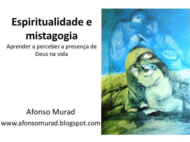 Espiritualidade e     mistagogia Aprender a perceber a presença de           Deus na vida        Afonso Muradwww.afonsomur...