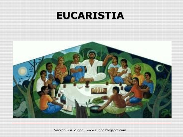 EUCARISTIAVanildo Luiz Zugno   www.zugno.blogspot.com