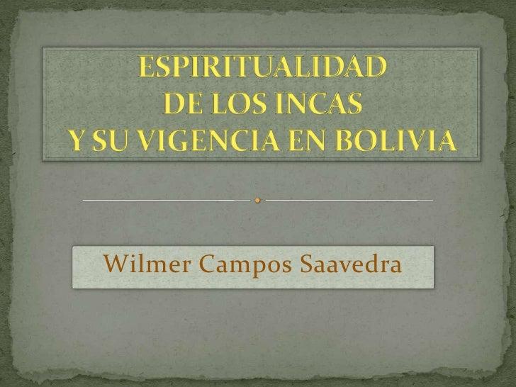 ESPIRITUALIDAD DE LOS INCASY SU VIGENCIA EN BOLIVIA<br />Wilmer Campos Saavedra<br />