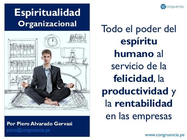 Espiritualidad Organizacional Todo el poder del espíritu humano al servicio de la felicidad, la productividad y la rentabi...