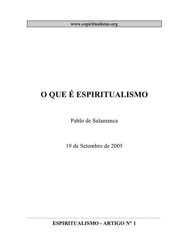 www.espiritualistas.org       O QUE É ESPIRITUALISMO                        Pablo de Salamanca                      19 de ...