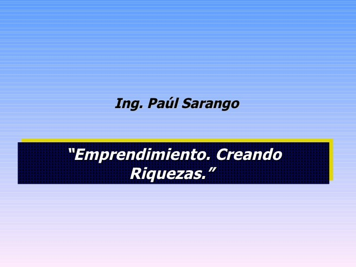 "Ing. Paúl Sarango "" Emprendimiento. Creando Riquezas."""