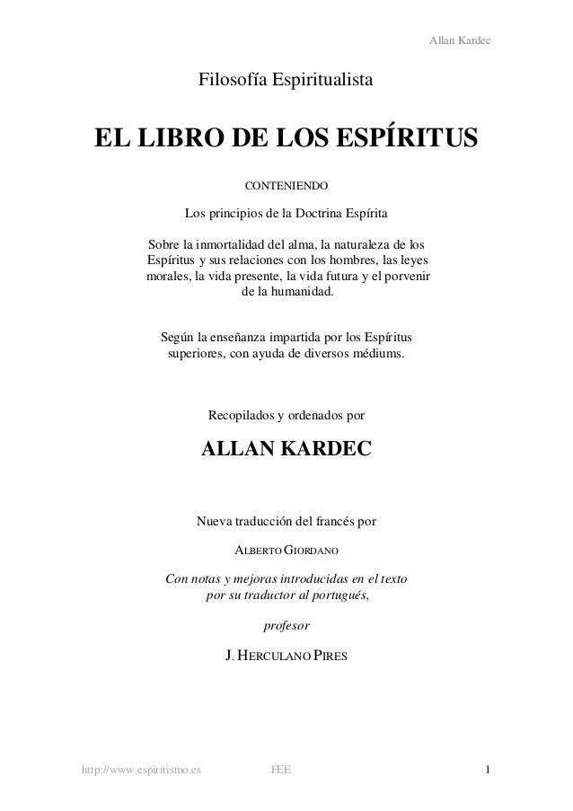 Allan Kardec http://www.espiritismo.es FEE 1 Filosofía Espiritualista EL LIBRO DE LOS ESPÍRITUS CONTENIENDO Los principios...