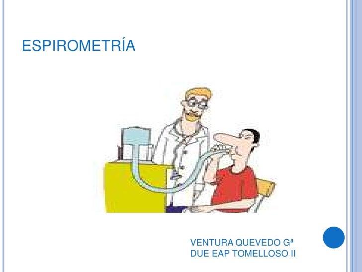 ESPIROMETRÍA                    VENTURA QUEVEDO Gª                DUE EAP TOMELLOSO II