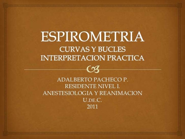 ADALBERTO PACHECO P.      RESIDENTE NIVEL I.ANESTESIOLOGIA Y REANIMACION           U.DE.C.            2011
