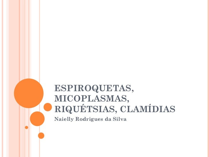 ESPIROQUETAS, MICOPLASMAS, RIQUÉTSIAS, CLAMÍDIAS Naielly Rodrigues da Silva