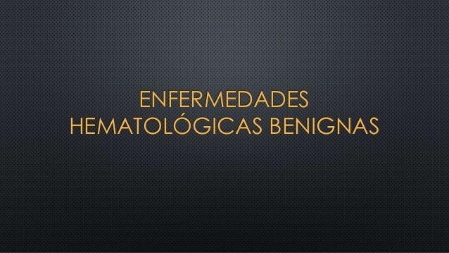 ENFERMEDADES HEMATOLÓGICAS BENIGNAS
