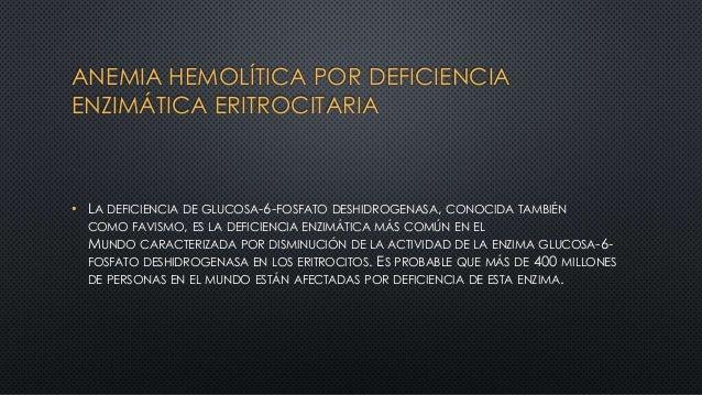 ANEMIA HEMOLÍTICA POR DEFICIENCIA ENZIMÁTICA ERITROCITARIA • LA DEFICIENCIA DE GLUCOSA-6-FOSFATO DESHIDROGENASA, CONOCIDA ...