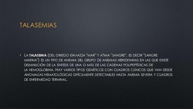 """TALASEMIAS • LA TALASEMIA (DEL GRIEGO ΘΆΛΑΣΣΑ """"MAR"""" Y ΑἿΜΑ """"SANGRE"""", ES DECIR """"SANGRE MARINA"""") ES UN TIPO DE ANEMIA DEL GR..."""