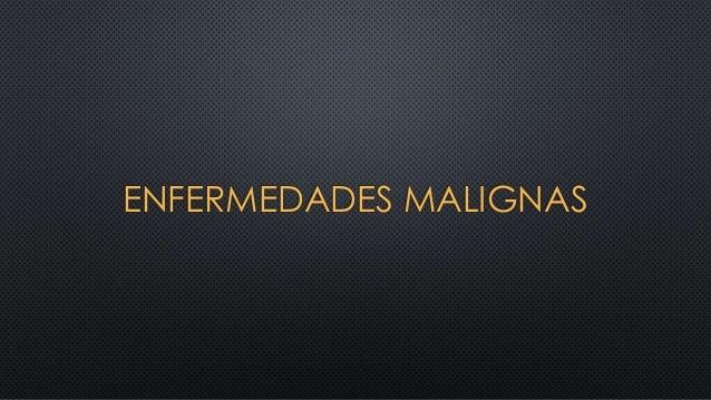 ENFERMEDADES MALIGNAS