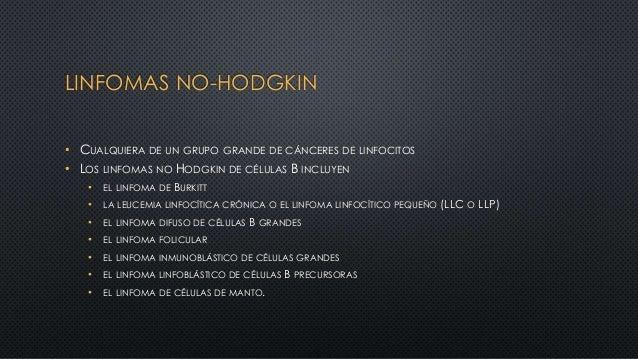 LINFOMAS NO-HODGKIN • CUALQUIERA DE UN GRUPO GRANDE DE CÁNCERES DE LINFOCITOS • LOS LINFOMAS NO HODGKIN DE CÉLULAS B INCLU...