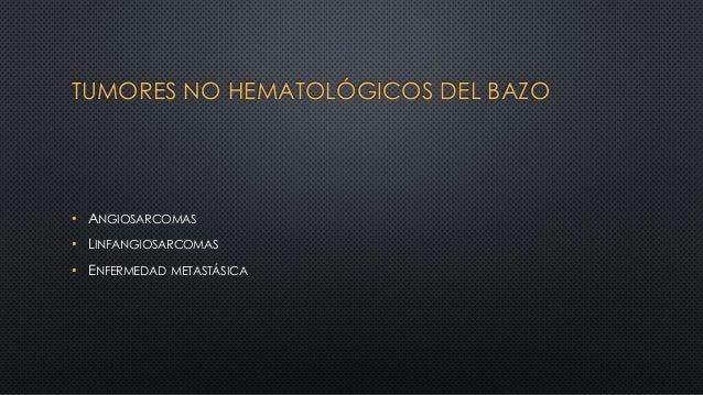 TUMORES NO HEMATOLÓGICOS DEL BAZO • ANGIOSARCOMAS • LINFANGIOSARCOMAS • ENFERMEDAD METASTÁSICA