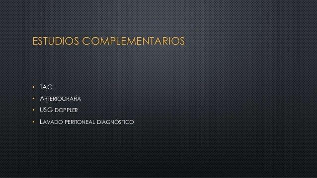 ESTUDIOS COMPLEMENTARIOS • TAC • ARTERIOGRAFÍA • USG DOPPLER • LAVADO PERITONEAL DIAGNÓSTICO