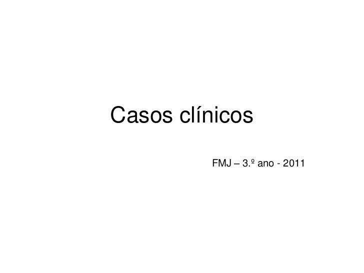 Casos clínicos         FMJ – 3.º ano - 2011