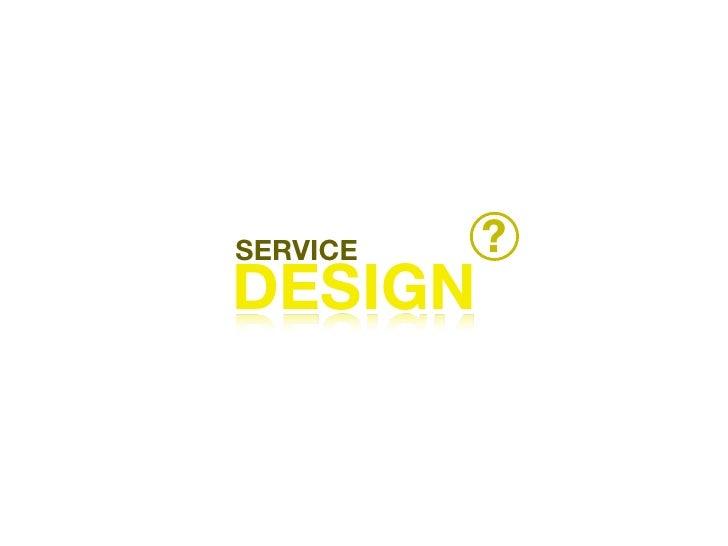 SERVICE   ? DESIGN