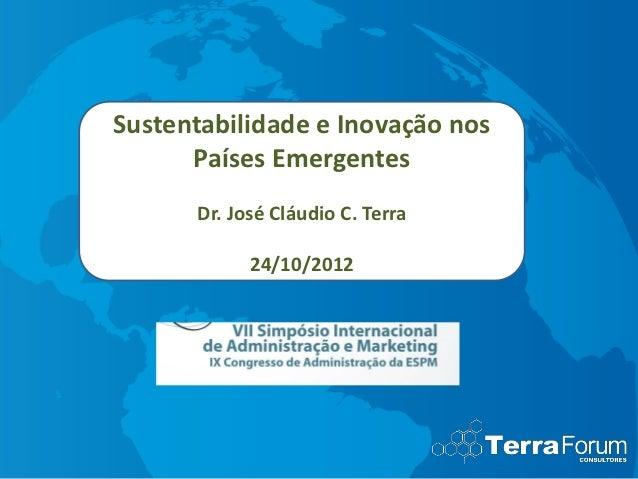 Sustentabilidade e Inovação nos      Países Emergentes      Dr. José Cláudio C. Terra            24/10/2012