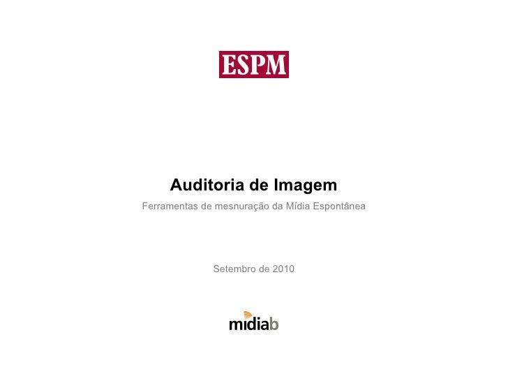 Auditoria de Imagem Ferramentas de mesnuração da Mídia Espontânea Setembro de 2010