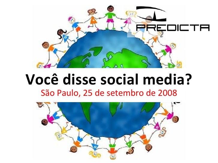 Você disse social media? São Paulo, 25 de setembro de 2008