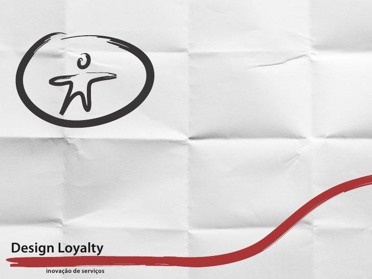 Design Loyalty      inovação de serviços