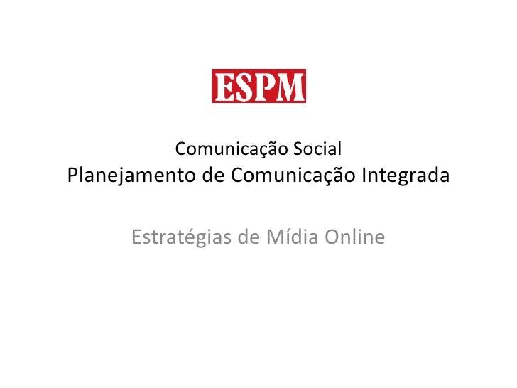 Comunicação SocialPlanejamento de Comunicação Integrada<br />Estratégias de Mídia Online<br />