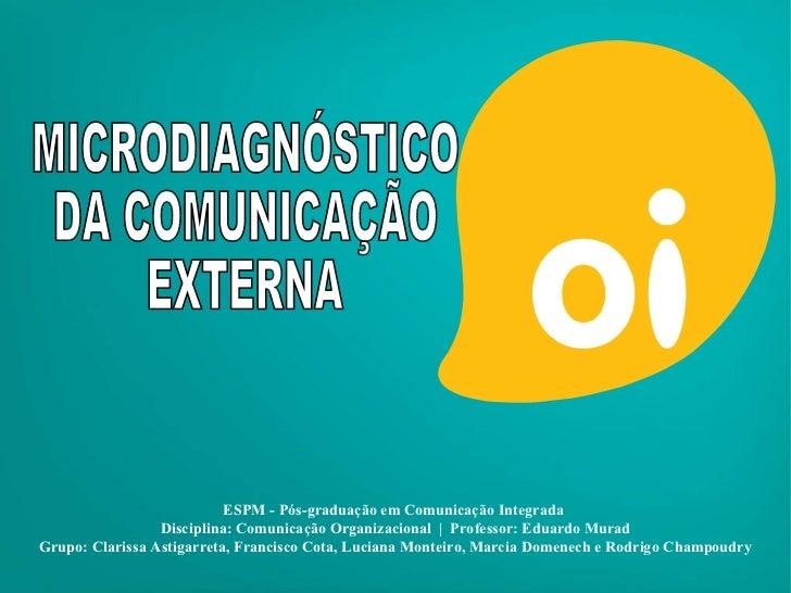 ESPM - Pós-graduação em Comunicação Integrada  Disciplina: Comunicação Organizacional  |  Professor: Eduardo Murad Grupo: ...