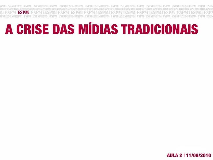 A CRISE DAS MÍDIAS TRADICIONAIS                              AULA 2 | 11/09/2010