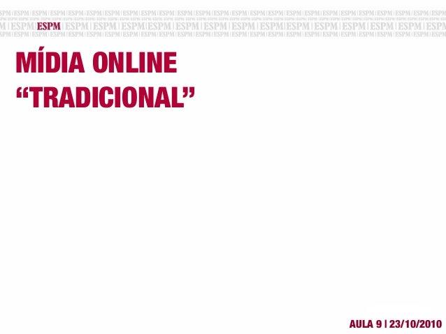 "MÍDIA ONLINE ""TRADICIONAL"" AULA 9 | 23/10/2010"