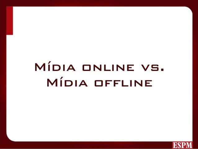 Características da mídia online Falando especificamente de internet, existem algumas características que a diferenciam dos ...