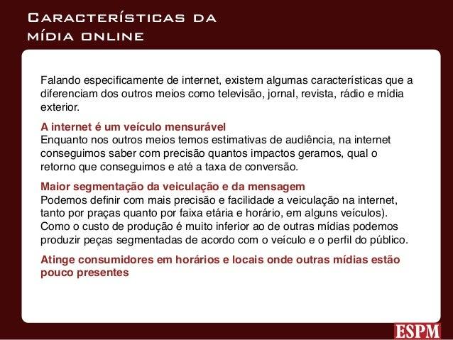 Características da mídia online Alguns autores e profissionais também consideram que a internet ajuda a construir a imagem ...
