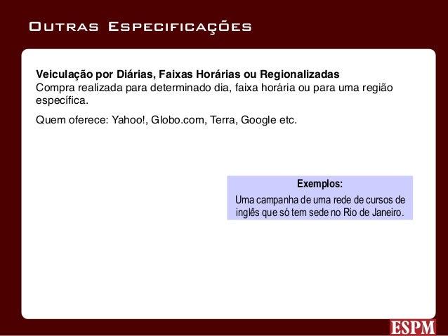 Patrocínios Compra a presença fixa em determinada área com determinada peça. Quem oferece: Terra, Uol, Yahoo!, Globo.com et...