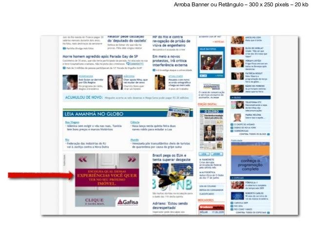 Novos formatos e têm mais impacto. Peças interagem com conteúdo. Taxa de clique maior. Usadas, normalmente, em lançamento ...