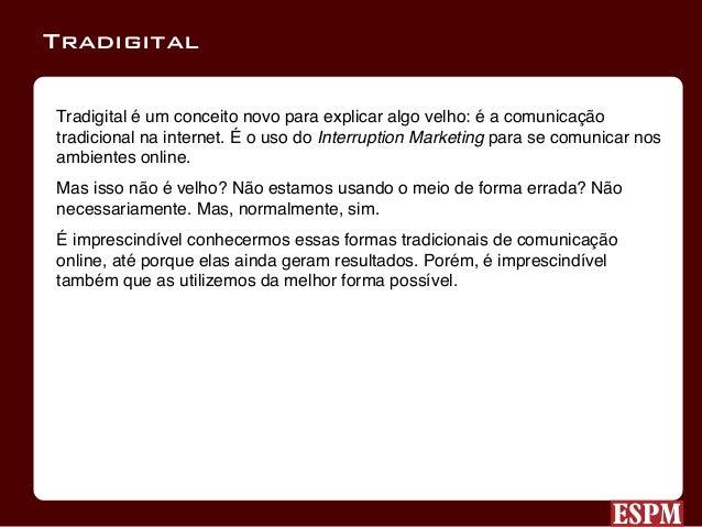 Tradigital é um conceito novo para explicar algo velho: é a comunicação tradicional na internet. É o uso do Interruption M...
