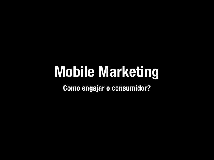 Mobile Marketing Como engajar o consumidor?