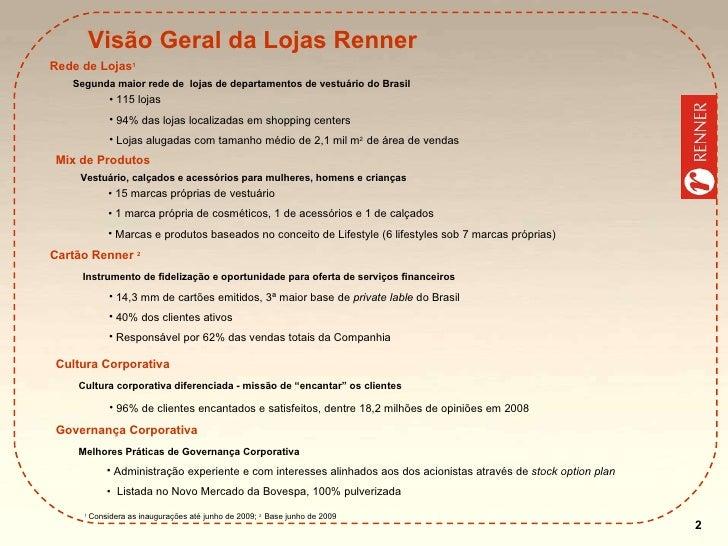Rede de Lojas 1 <ul><li>115 lojas </li></ul><ul><li>94% das lojas localizadas em shopping centers </li></ul><ul><li>Lojas ...