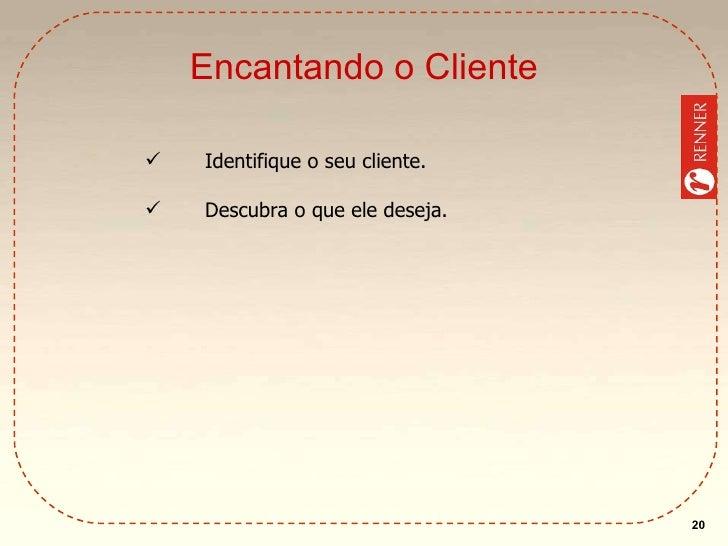 Encantando o Cliente <ul><li>Identifique o seu cliente. </li></ul><ul><li>Descubra o que ele deseja. </li></ul>