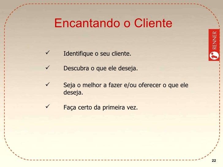 Encantando o Cliente <ul><li>Identifique o seu cliente. </li></ul><ul><li>Descubra o que ele deseja. </li></ul><ul><li>Sej...