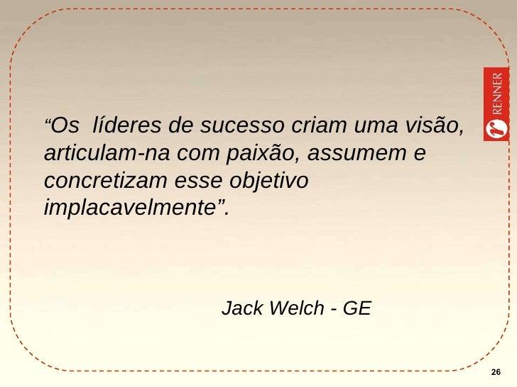 """"""" Os  líderes de sucesso criam uma visão, articulam-na com paixão, assumem e concretizam esse objetivo implacavelmente"""". J..."""