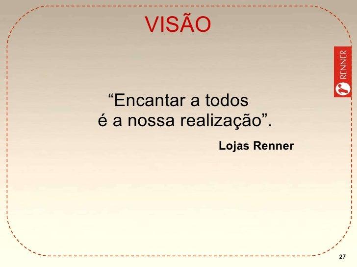 """VISÃO <ul><li>"""" Encantar a todos é a nossa realização"""". </li></ul>Lojas Renner"""