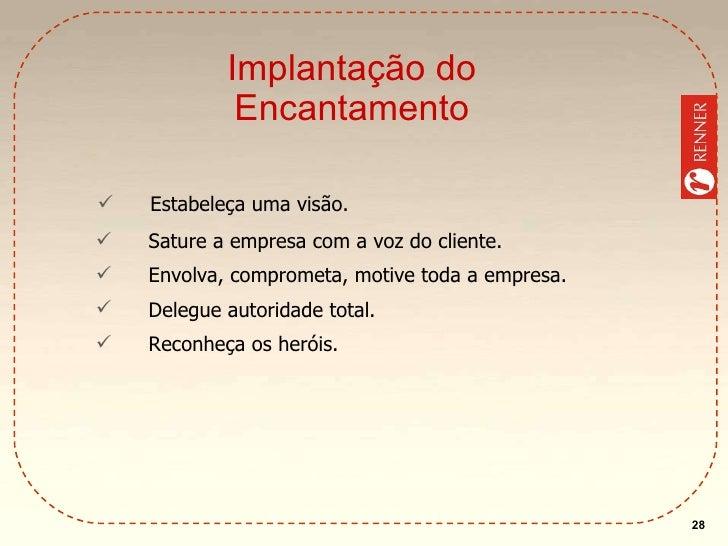 Implantação do Encantamento <ul><li>Sature a empresa com a voz do cliente. </li></ul><ul><li>Envolva, comprometa, motive t...