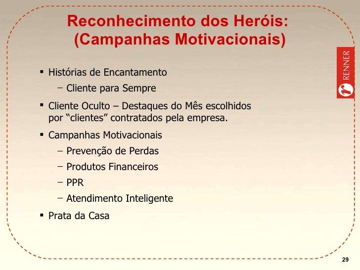 Reconhecimento dos Heróis:  (Campanhas Motivacionais) <ul><ul><ul><li>Histórias de Encantamento  </li></ul></ul></ul><ul><...