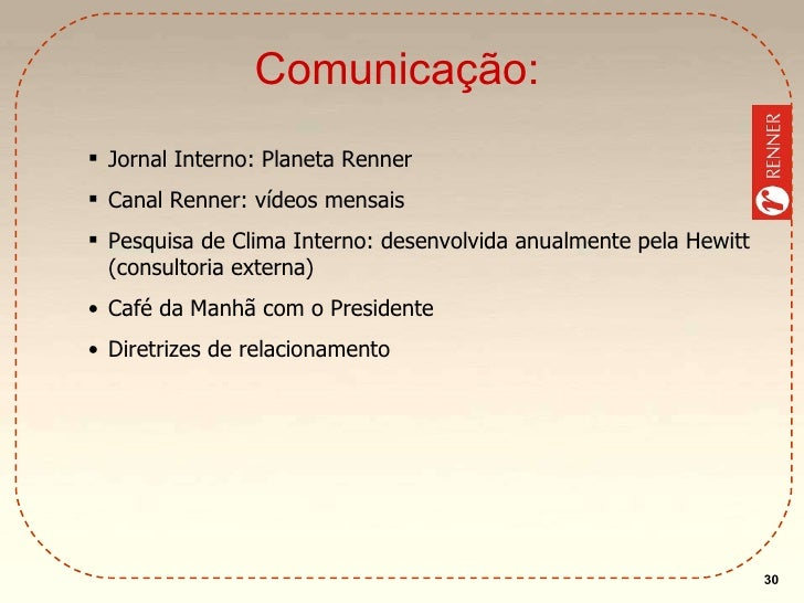 Comunicação: <ul><ul><ul><li>Jornal Interno: Planeta Renner </li></ul></ul></ul><ul><ul><ul><li>Canal Renner: vídeos mensa...