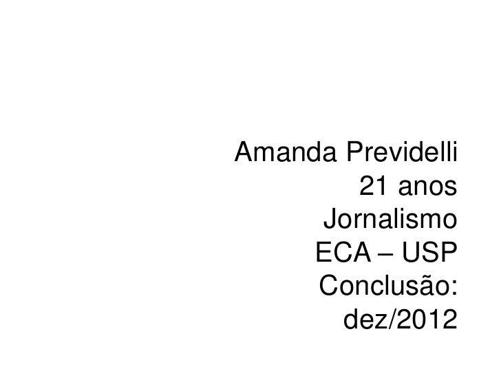 Amanda Previdelli21 anosJornalismoECA – USPConclusão: dez/2012<br />